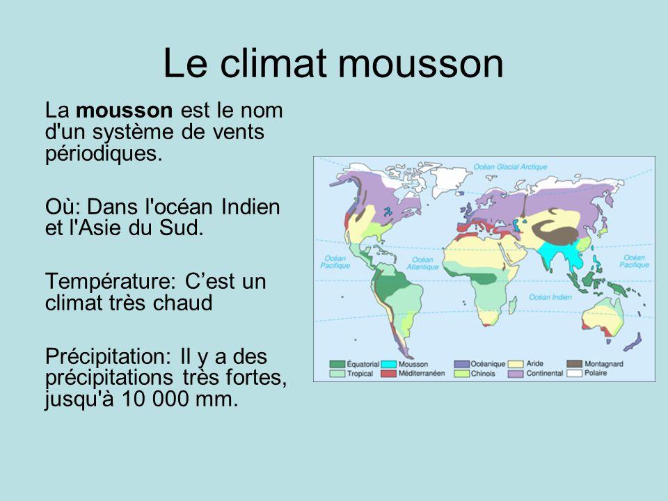 Le climat mousson La mousson est le nom d'un système de vents périodiques. Où: Dans l'océan Indien et l'Asie du Sud. Température: Cest un climat très