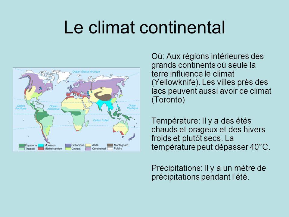 Le climat continental Où: Aux régions intérieures des grands continents où seule la terre influence le climat (Yellowknife). Les villes près des lacs