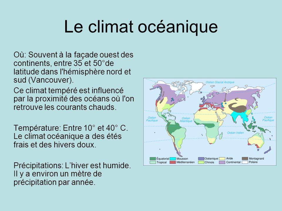 Le climat océanique Où: Souvent à la façade ouest des continents, entre 35 et 50°de latitude dans l'hémisphère nord et sud (Vancouver). Ce climat temp