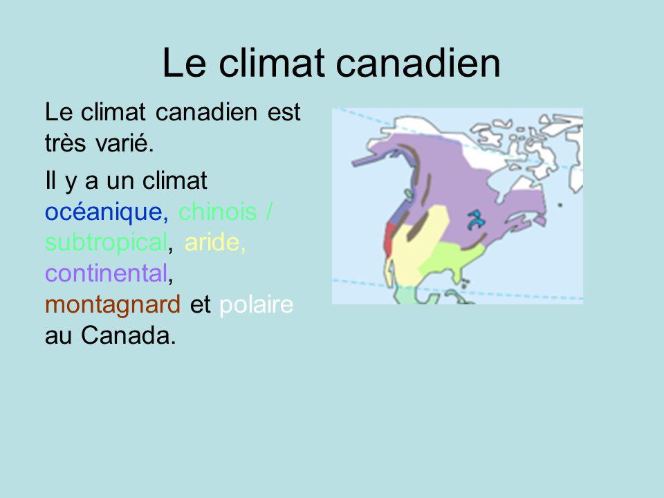 Le climat canadien Le climat canadien est très varié. Il y a un climat océanique, chinois / subtropical, aride, continental, montagnard et polaire au
