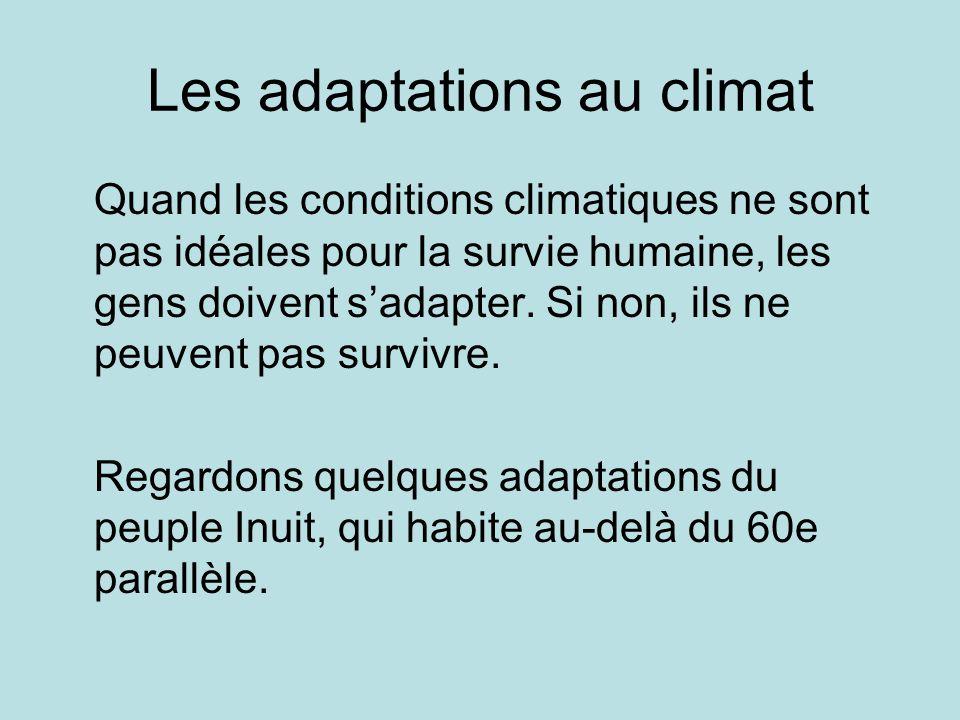 Les adaptations au climat Quand les conditions climatiques ne sont pas idéales pour la survie humaine, les gens doivent sadapter. Si non, ils ne peuve