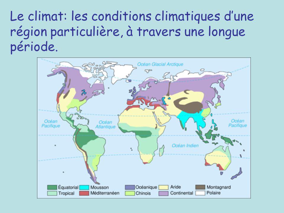 Le climat: les conditions climatiques dune région particulière, à travers une longue période.