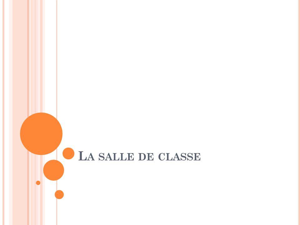 L A SALLE DE CLASSE
