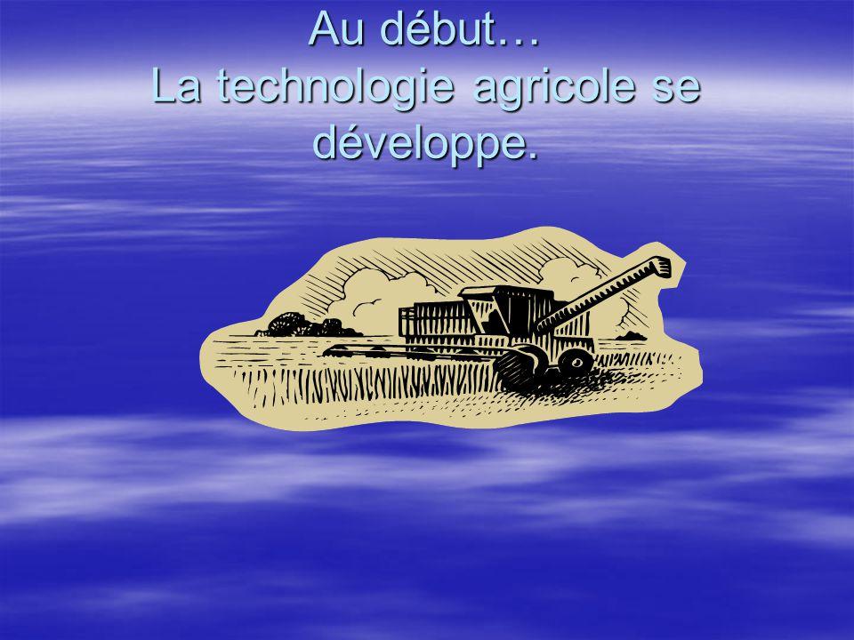 Au début… La technologie agricole se développe.