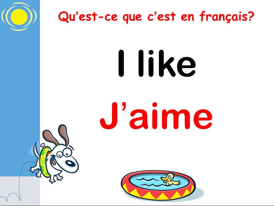 Qu est-ce que c est en français I like J aime