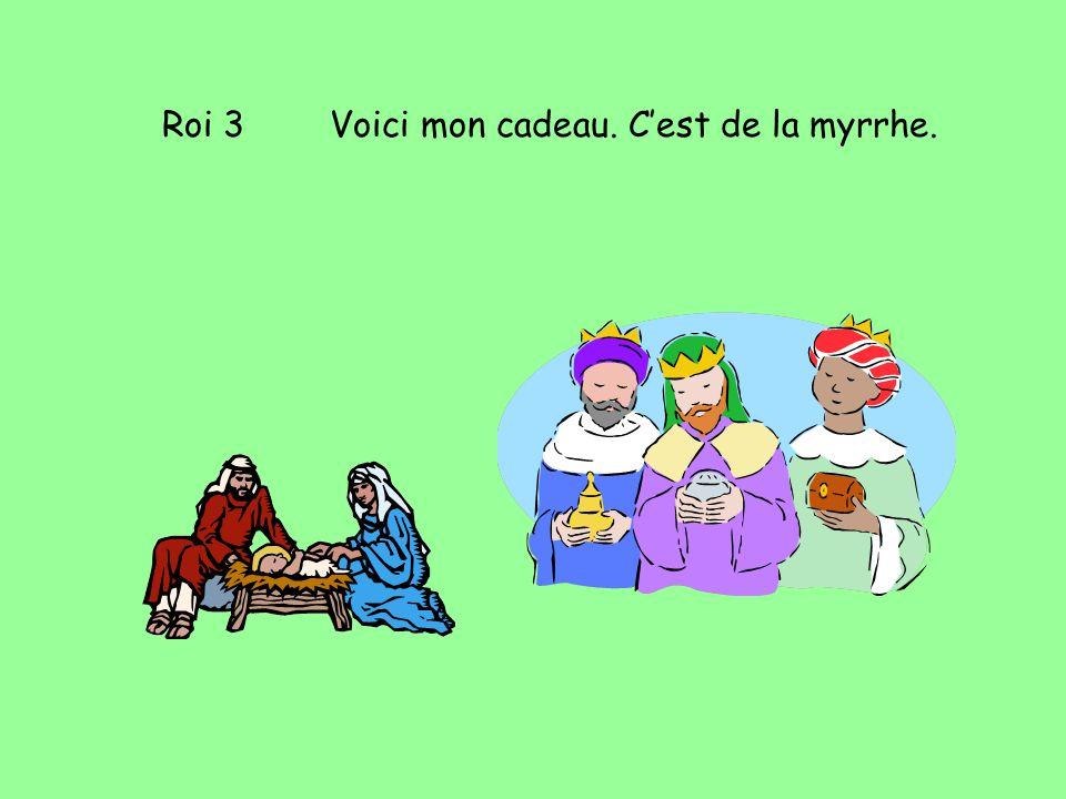 Roi 3 Voici mon cadeau. Cest de la myrrhe.