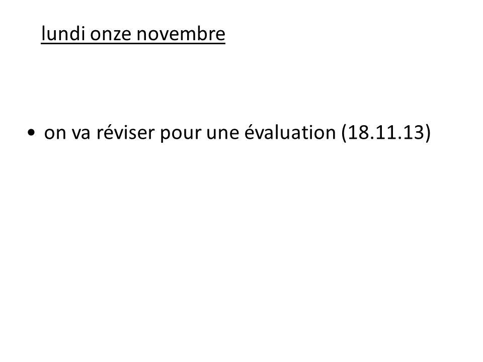 lundi onze novembre on va réviser pour une évaluation (18.11.13)