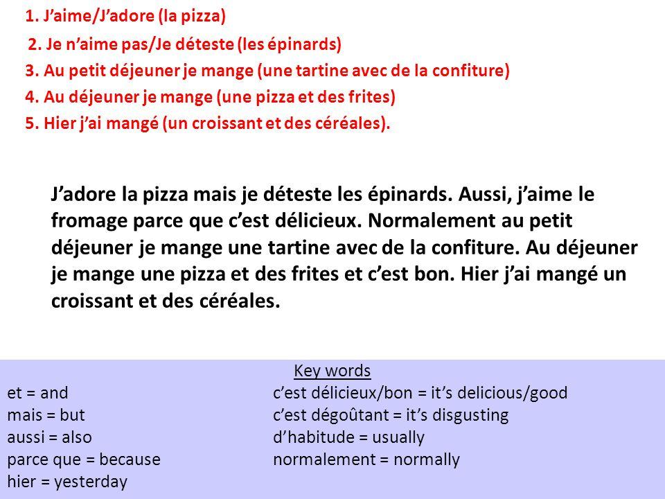 1. Jaime/Jadore (la pizza) 2. Je naime pas/Je déteste (les épinards) 3.