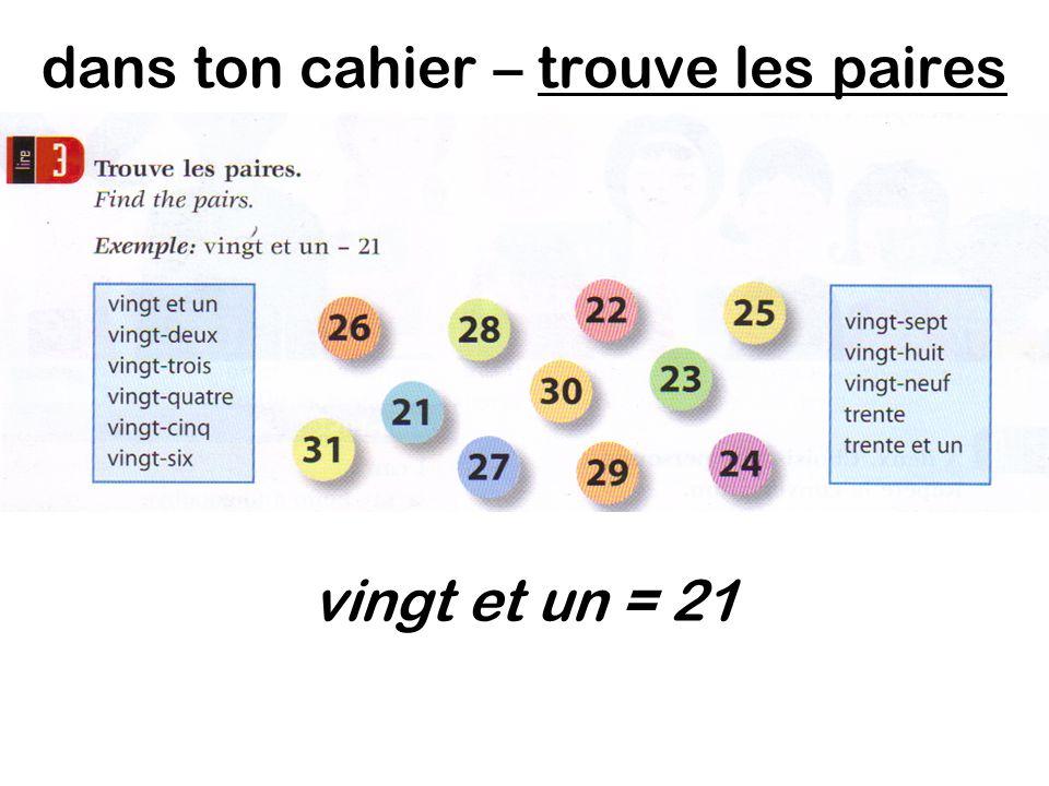dans ton cahier – trouve les paires vingt et un = 21
