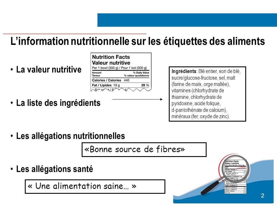2 Linformation nutritionnelle sur les étiquettes des aliments Ingrédients : Blé entier, son de blé, sucre/glucose-fructose, sel, malt (farine de maïs,