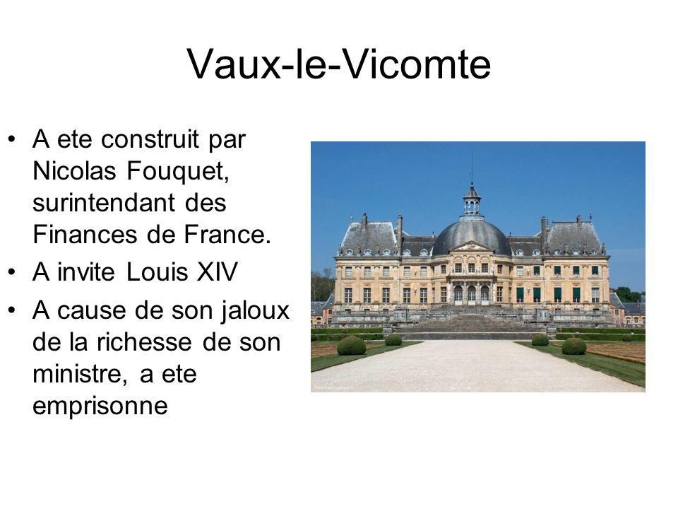 Vaux-le-Vicomte A ete construit par Nicolas Fouquet, surintendant des Finances de France.