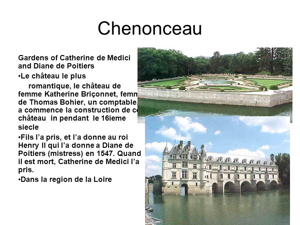 Chenonceau Gardens of Catherine de Medici and Diane de Poitiers Le château le plus romantique, le château de femme Katherine Briçonnet, femme de Thomas Bohier, un comptable, a commence la construction de ce château in pendant le 16ieme siecle Fils la pris, et la donne au roi Henry II qui la donne a Diane de Poitiers (mistress) en 1547.
