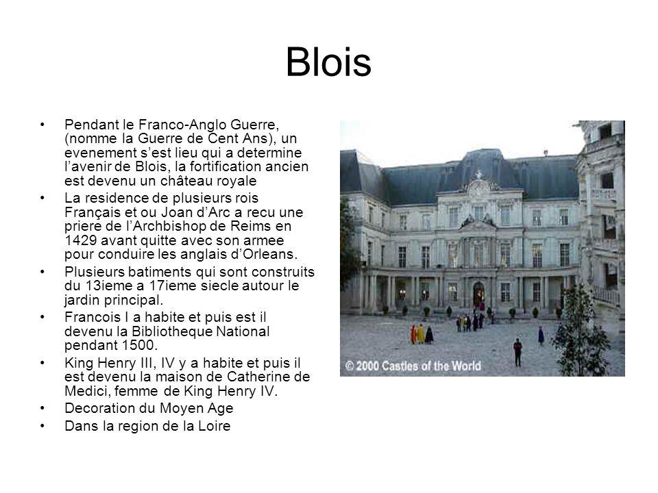 Blois Pendant le Franco-Anglo Guerre, (nomme la Guerre de Cent Ans), un evenement sest lieu qui a determine lavenir de Blois, la fortification ancien est devenu un château royale La residence de plusieurs rois Français et ou Joan dArc a recu une priere de lArchbishop de Reims en 1429 avant quitte avec son armee pour conduire les anglais dOrleans.