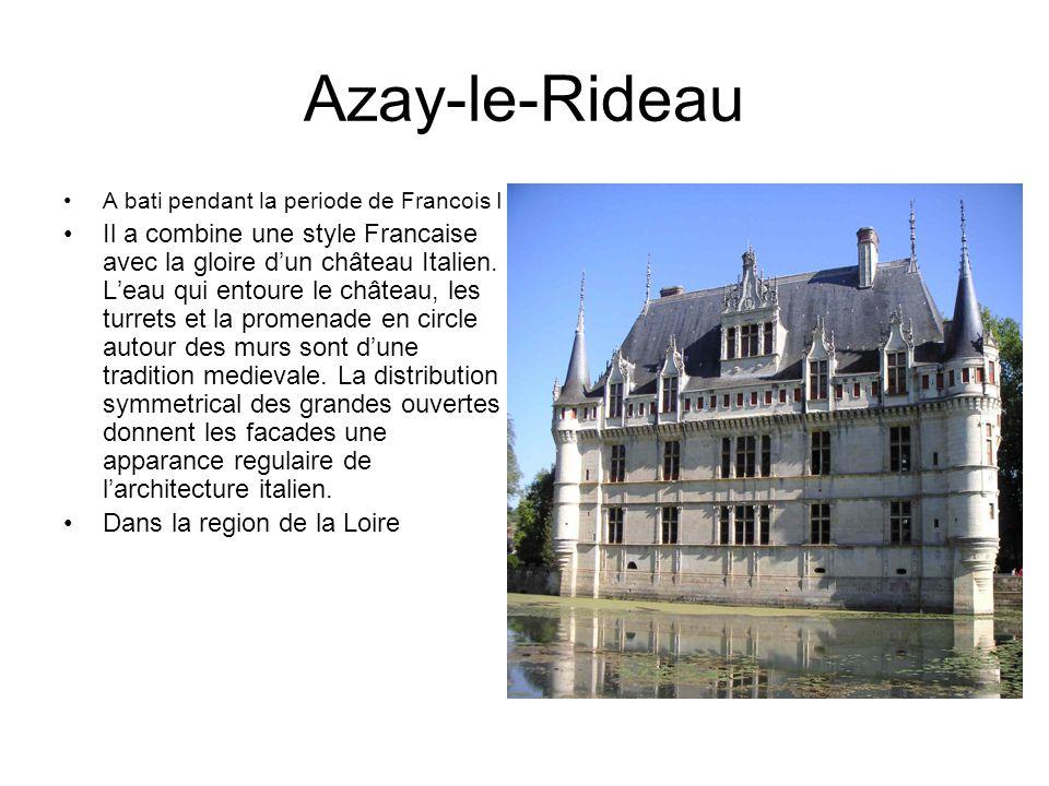 Azay-le-Rideau A bati pendant la periode de Francois I Il a combine une style Francaise avec la gloire dun château Italien.