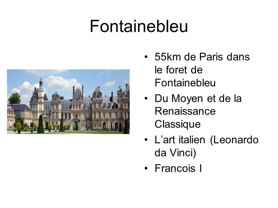 Fontainebleu 55km de Paris dans le foret de Fontainebleu Du Moyen et de la Renaissance Classique Lart italien (Leonardo da Vinci) Francois I