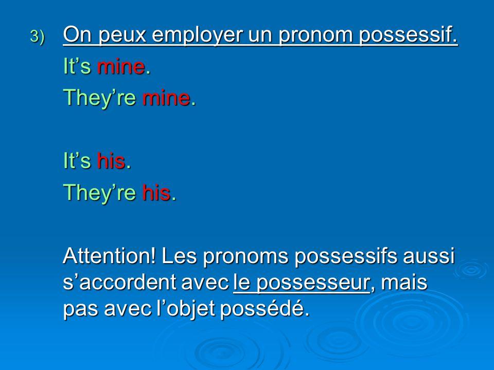 Voici la liste des adjectifs possessifs: mymon / ma / mes yourton / ta / tes his son / sa / ses herson / sa / ses itsson / sa / ses (Pour un animal, un objet …) ournotre / nos yourvotre / vos theirleur / leurs