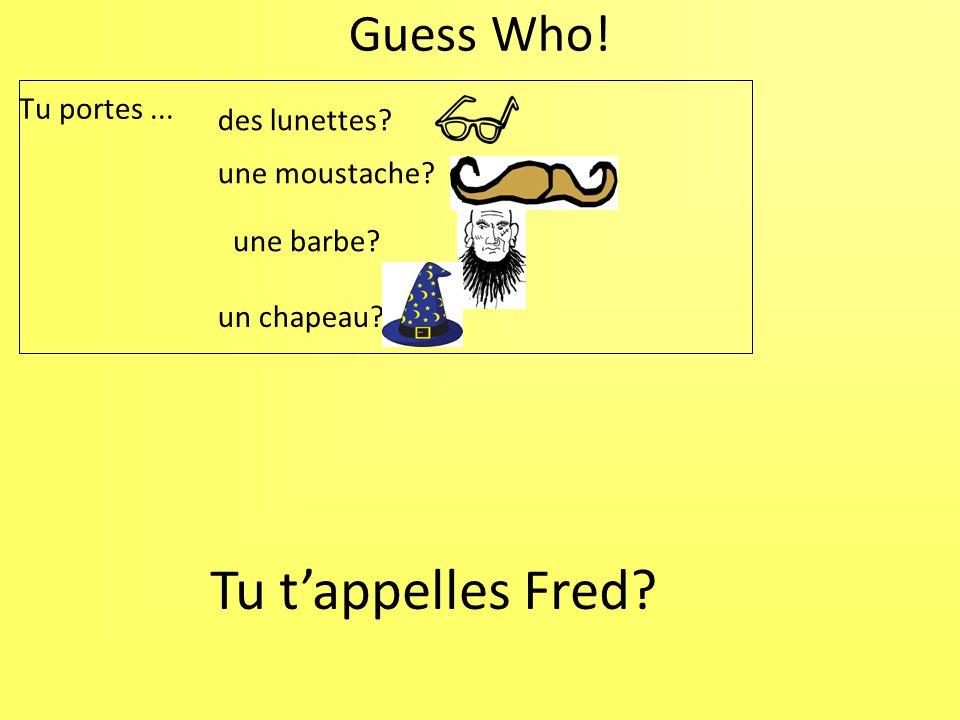 Guess Who! Tu portes... des lunettes? une moustache? une barbe? un chapeau? Tu tappelles Fred?