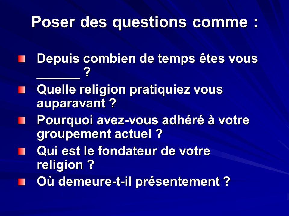 Poser des questions comme : Depuis combien de temps êtes vous ______ ? Quelle religion pratiquiez vous auparavant ? Pourquoi avez-vous adhéré à votre