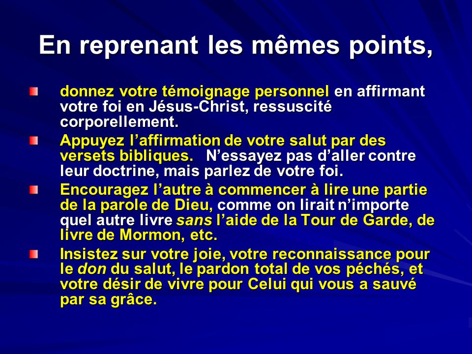 En reprenant les mêmes points, donnez votre témoignage personnel en affirmant votre foi en Jésus-Christ, ressuscité corporellement. Appuyez laffirmati