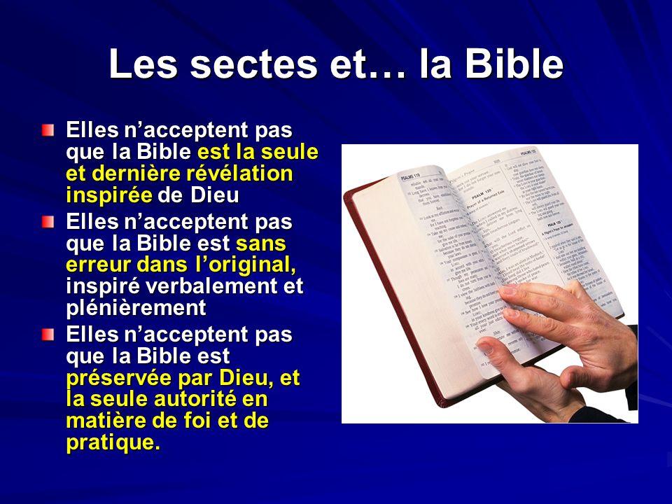Les sectes et… la Bible Elles nacceptent pas que la Bible est la seule et dernière révélation inspirée de Dieu Elles nacceptent pas que la Bible est s
