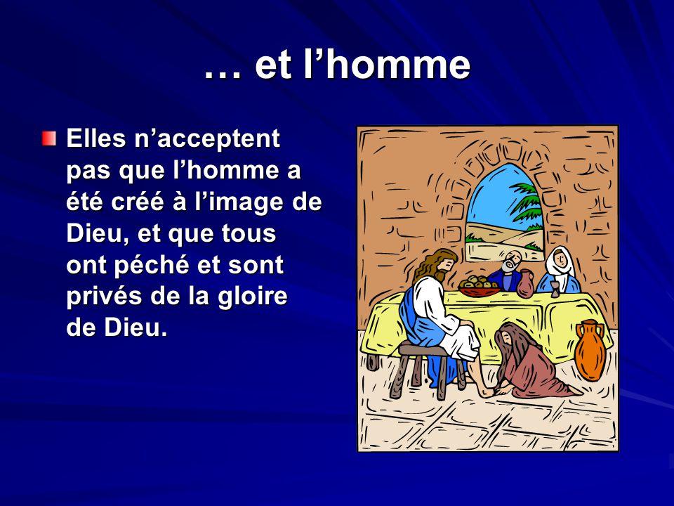 … et lhomme Elles nacceptent pas que lhomme a été créé à limage de Dieu, et que tous ont péché et sont privés de la gloire de Dieu.