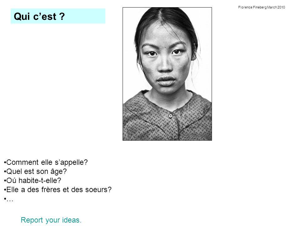 Qui cest ? Comment elle sappelle? Quel est son âge? Oú habite-t-elle? Elle a des frères et des soeurs? … Report your ideas. Florence Fineberg March 20