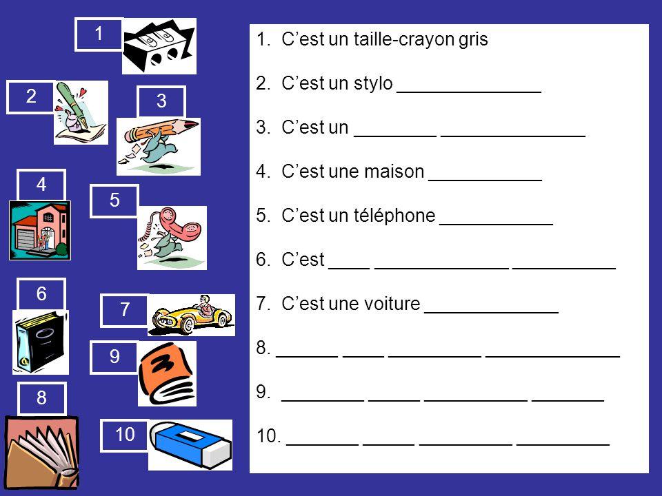 1. Cest un taille-crayon gris 2. Cest un stylo ______________ 3. Cest un ________ ______________ 4. Cest une maison ___________ 5. Cest un téléphone _