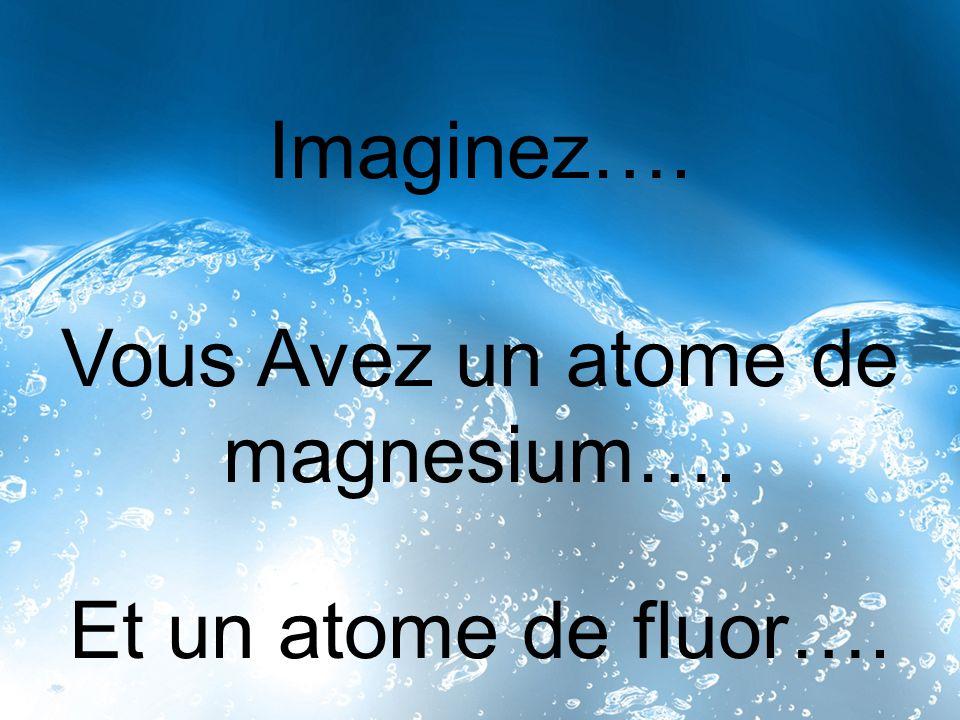 Magnésium veut perdre 2 électrons…et fluor veut gagner un électron.