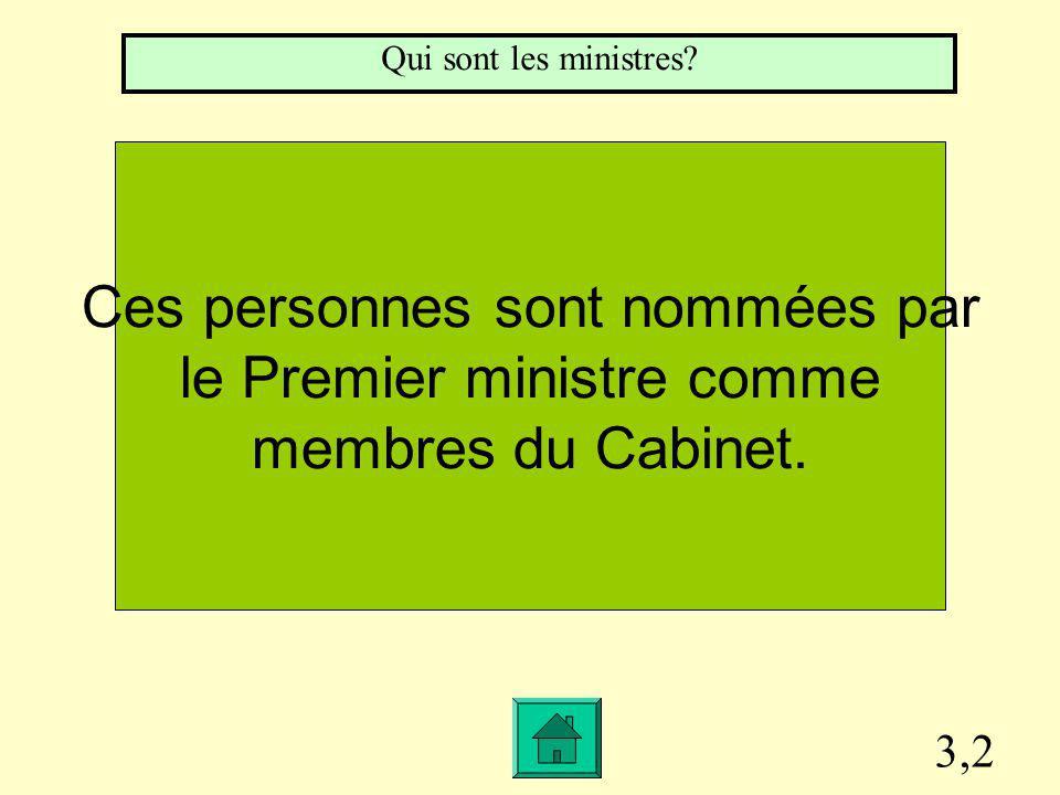 3,2 Ces personnes sont nommées par le Premier ministre comme membres du Cabinet.