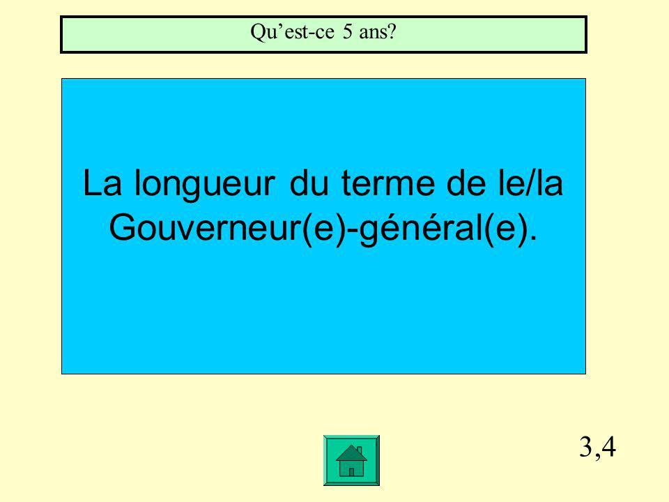 3,4 La longueur du terme de le/la Gouverneur(e)-général(e). Quest-ce 5 ans