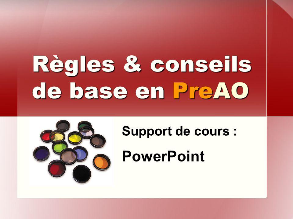 Règles & conseils de base en PreAO Support de cours : PowerPoint