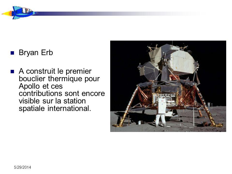 5/29/2014 Bryan Erb A construit le premier bouclier thermique pour Apollo et ces contributions sont encore visible sur la station spatiale international.