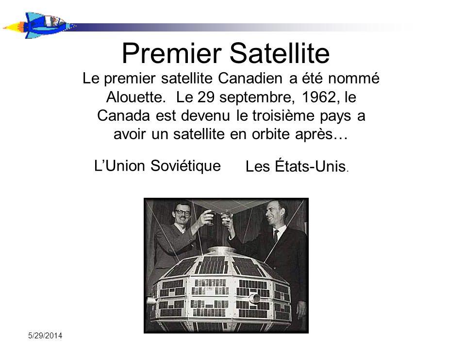 5/29/2014 Premier Satellite Le premier satellite Canadien a été nommé Alouette. Le 29 septembre, 1962, le Canada est devenu le troisième pays a avoir
