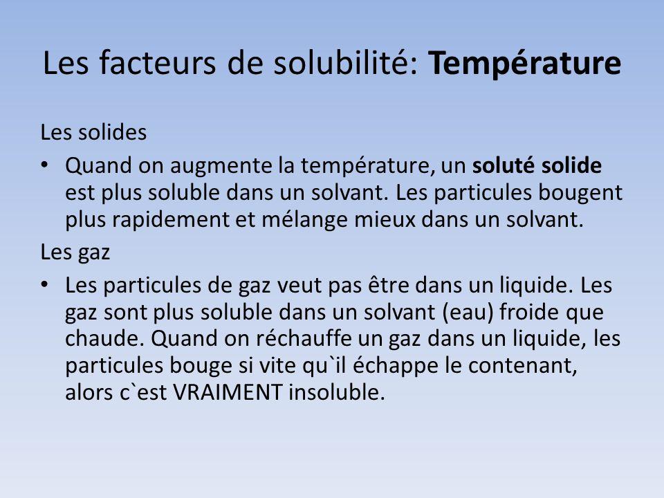 Les facteurs de solubilité: Température Les solides Quand on augmente la température, un soluté solide est plus soluble dans un solvant. Les particule