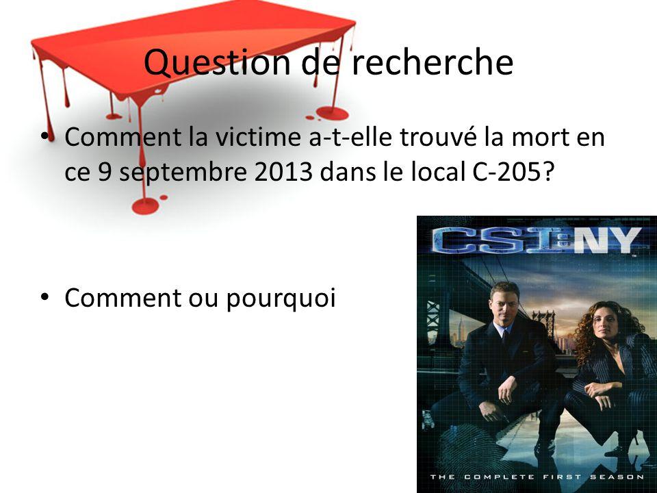 Question de recherche Comment la victime a-t-elle trouvé la mort en ce 9 septembre 2013 dans le local C-205.