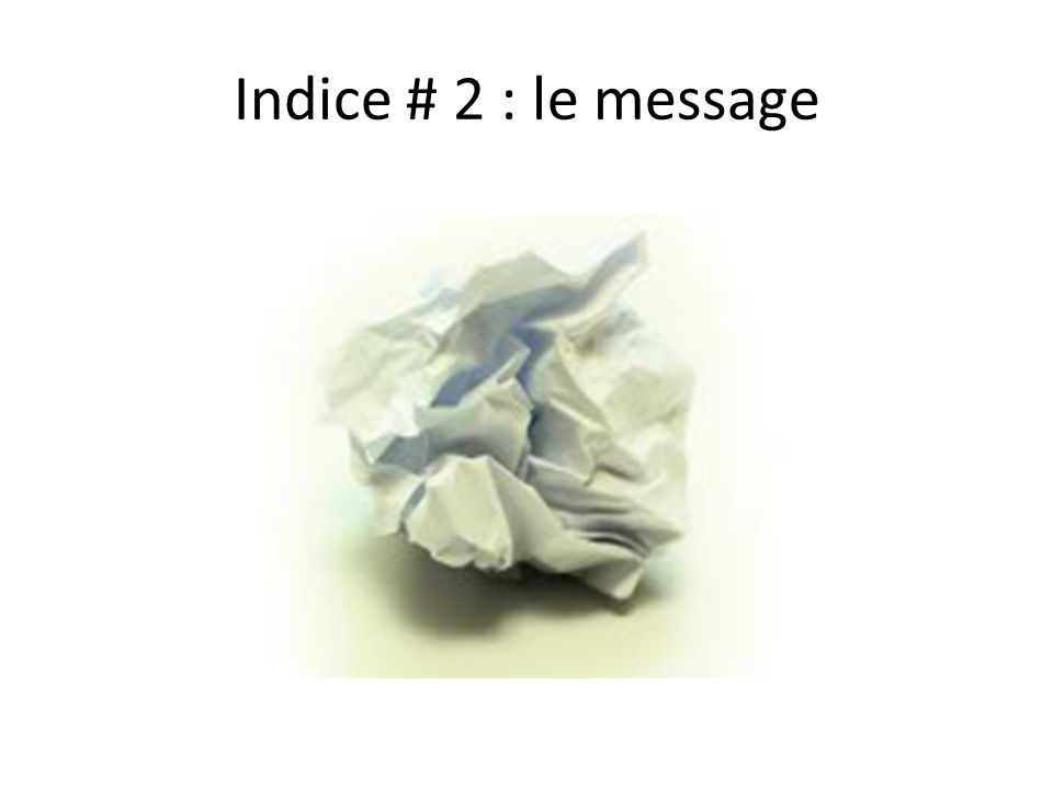 Indice # 2 : le message