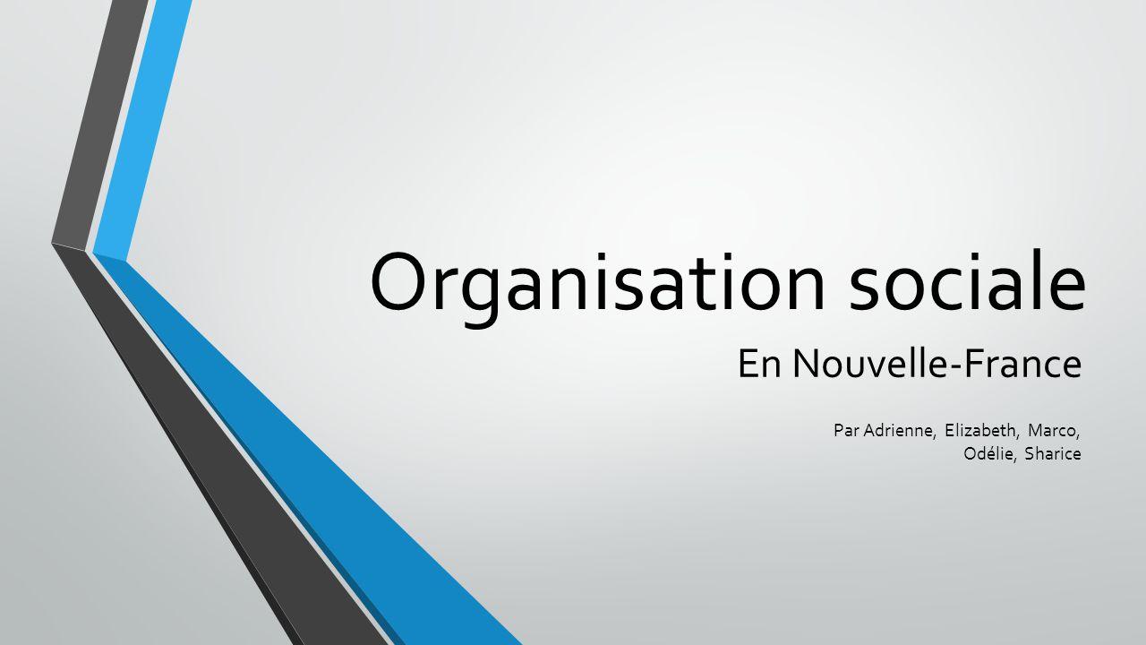 Organisation sociale En Nouvelle-France Par Adrienne, Elizabeth, Marco, Odélie, Sharice