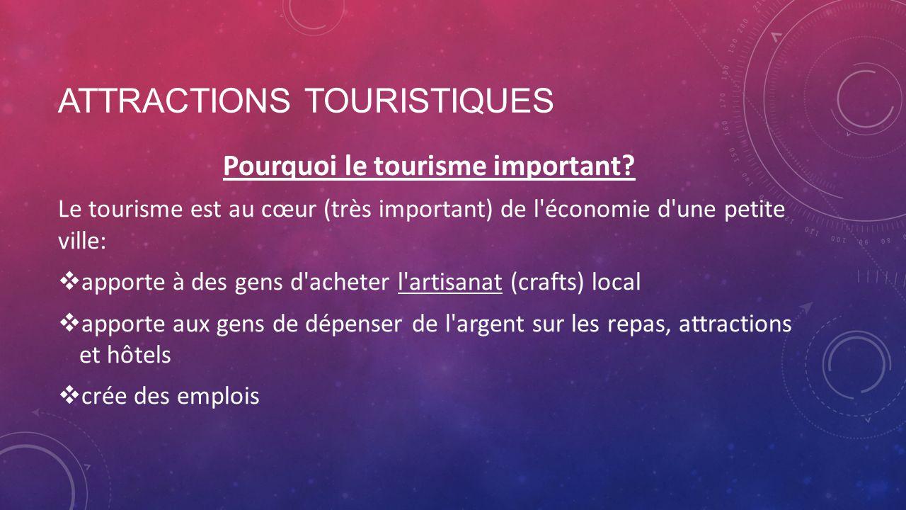 Pourquoi le tourisme important? Le tourisme est au cœur (très important) de l'économie d'une petite ville: apporte à des gens d'acheter l'artisanat (c