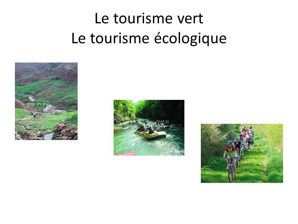 Le tourisme vert Le tourisme écologique