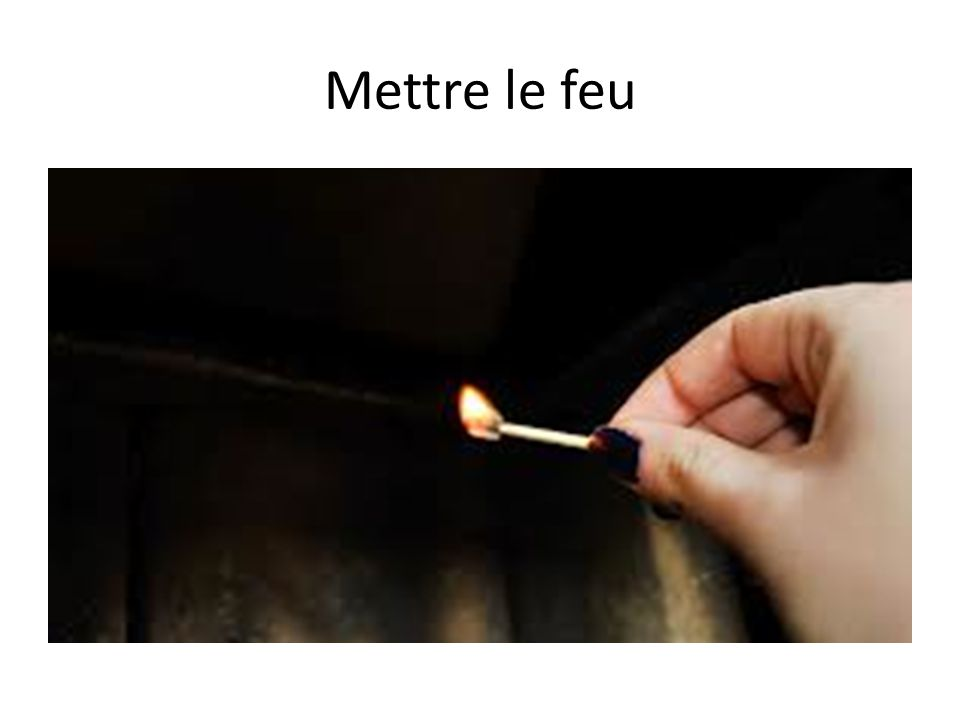 Mettre le feu