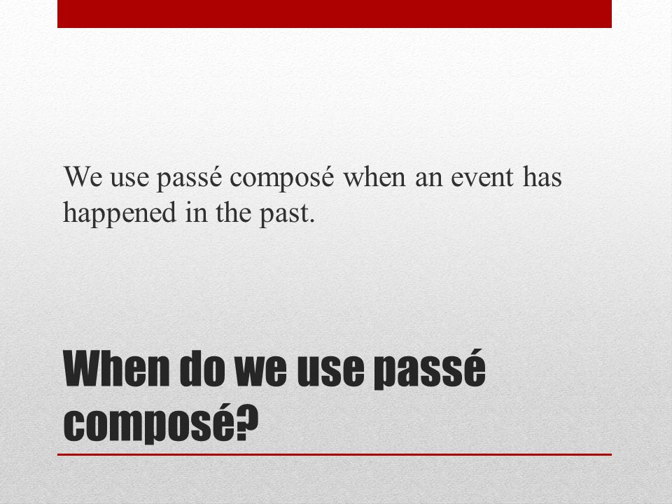 When do we use passé composé? We use passé composé when an event has happened in the past.