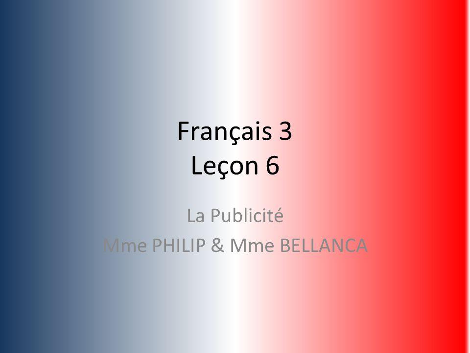 Français 3 Leçon 6 La Publicité Mme PHILIP & Mme BELLANCA