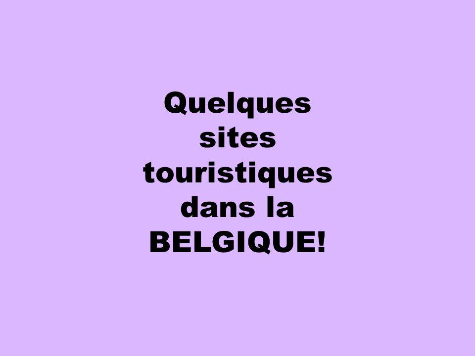 Quelques sites touristiques dans la BELGIQUE!