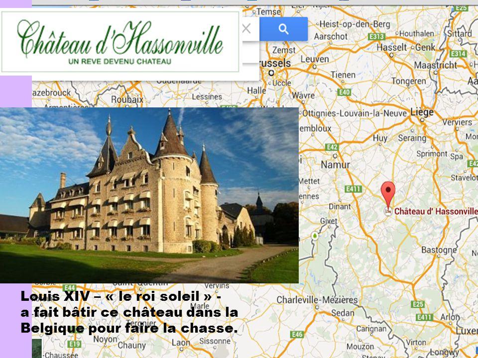 Louis XIV – « le roi soleil » - a fait bâtir ce château dans la Belgique pour faire la chasse.