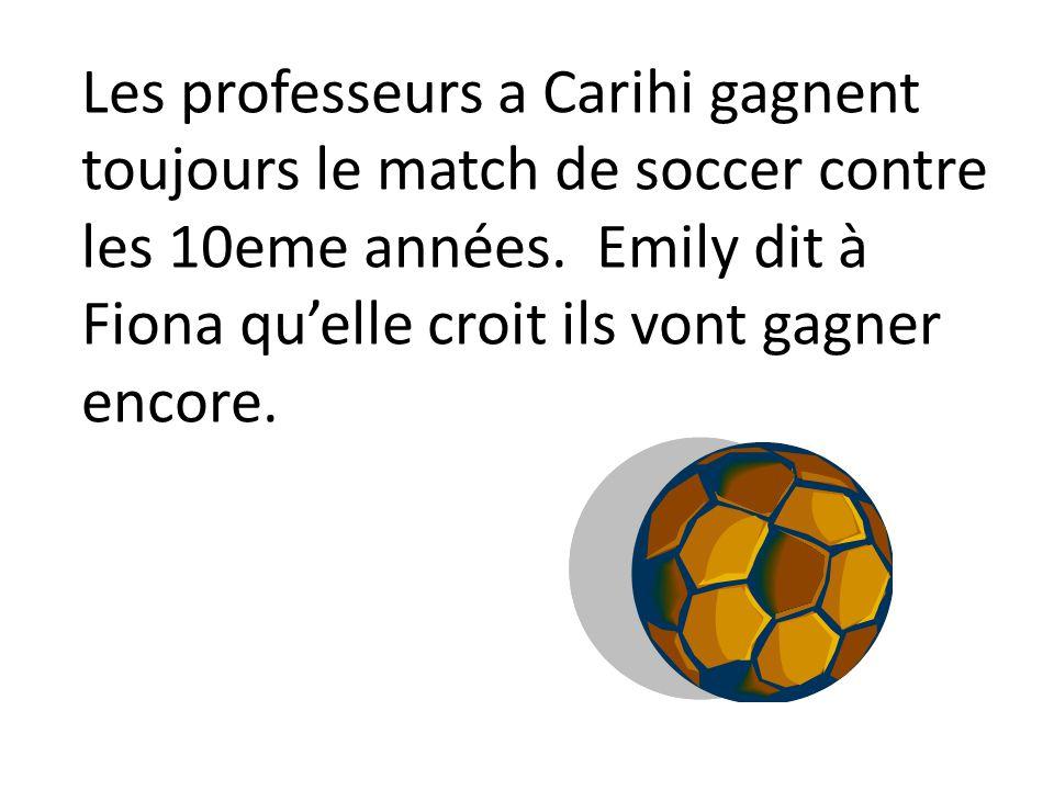 Les professeurs a Carihi gagnent toujours le match de soccer contre les 10eme années. Emily dit à Fiona quelle croit ils vont gagner encore.