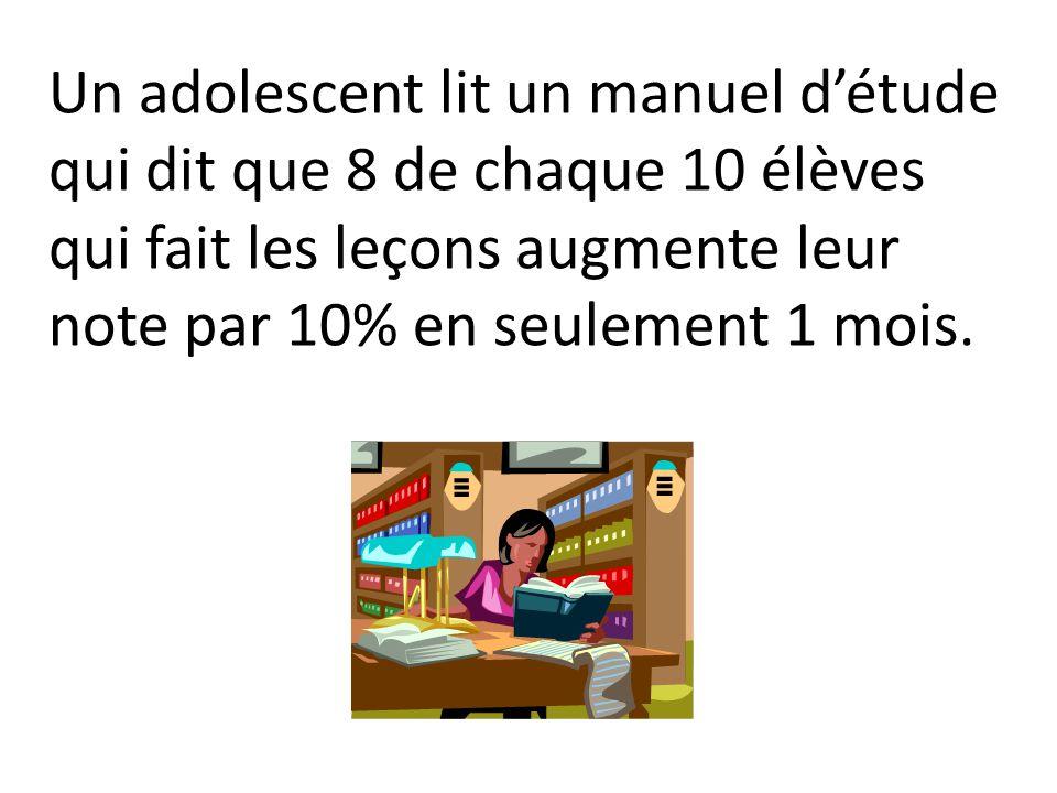 Un adolescent lit un manuel détude qui dit que 8 de chaque 10 élèves qui fait les leçons augmente leur note par 10% en seulement 1 mois.