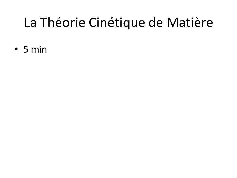La Théorie Cinétique de Matière 5 min