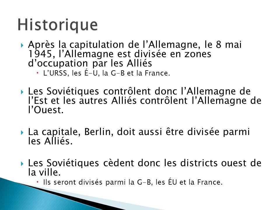 Après la capitulation de lAllemagne, le 8 mai 1945, lAllemagne est divisée en zones doccupation par les Alliés LURSS, les É-U, la G-B et la France. Le