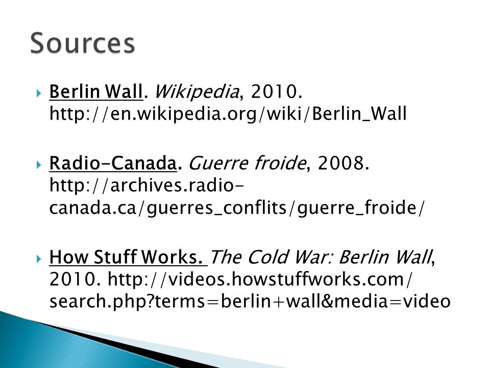 Berlin Wall. Wikipedia, 2010. http://en.wikipedia.org/wiki/Berlin_Wall Radio-Canada. Guerre froide, 2008. http://archives.radio- canada.ca/guerres_con