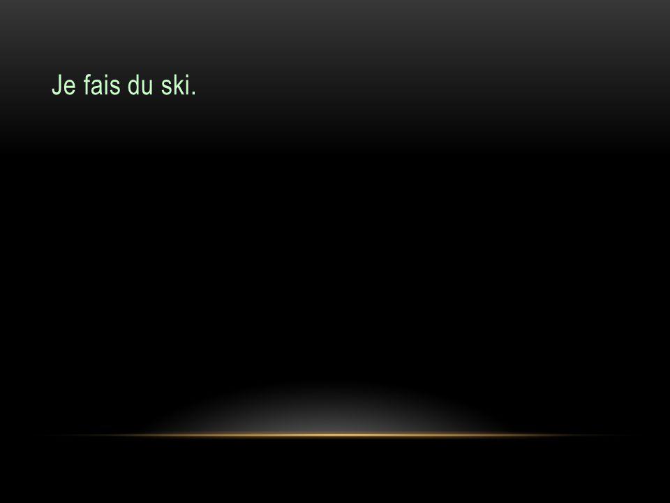 Je fais du ski.